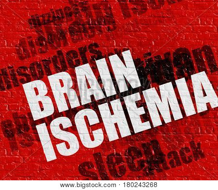 Healthcare concept: Brain Ischemia - on Wall with Word Cloud Around . Brain Ischemia on the Red Wall .