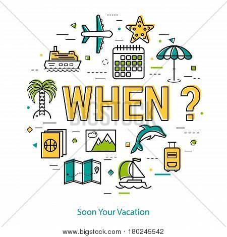 Vector concept of summer vacation. Invitation to holiday by letters sign - WHEN - and trip planning icons - calendar, passport, map, suitcase and types of transport . Round linear web banner