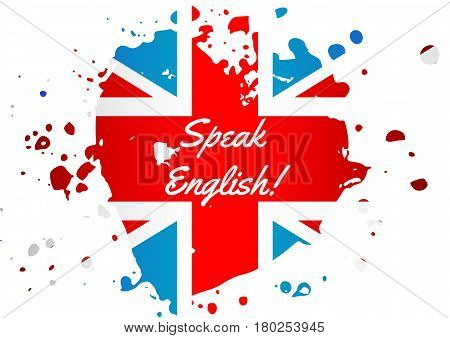 Speak English card with conceptual lettering with paint splashes in shape of Britain flag as heart in blue white red colors. Vector illustration