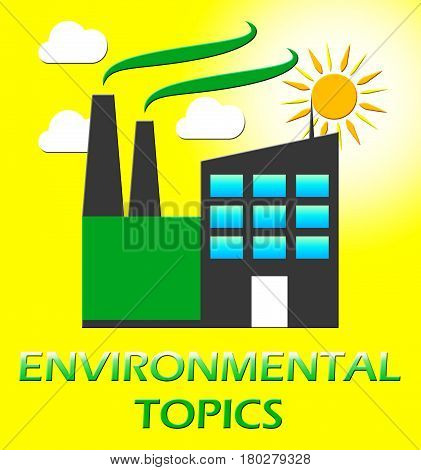 Environmental Topics Represents Eco Subjects 3D Illustration