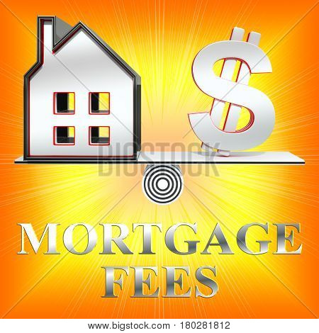 Mortgage Fees Shows Loan Charge 3D Rendering