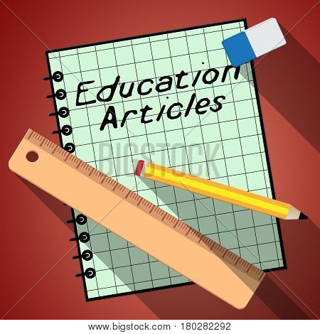 Education Articles Represents Learning Information 3D Illustration