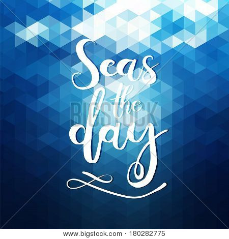 Seas the day. Unique typography poster or apparel design. Handdrawn lettering of a phrase about wanderlust, travel, sea, ocean. Vector Design element for travel company. Modern brush lettering print