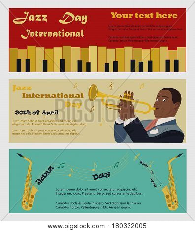 Three banners for the Jazz International Day with saxophones, piano and the musician pkaying the saxophone.vMay be used lfor invitation, announcement etc.