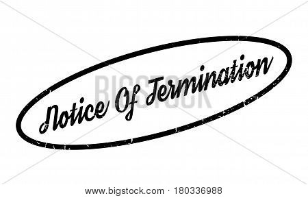 Notice Of Termination rubber stamp. Grunge design with dust scratches. Effects can be easily removed for a clean, crisp look. Color is easily changed.
