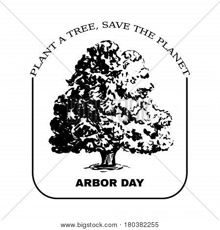 Arbor Day sign with Oak tree. Vector hand drawn sketch card. Plant a tree, save the Planet.