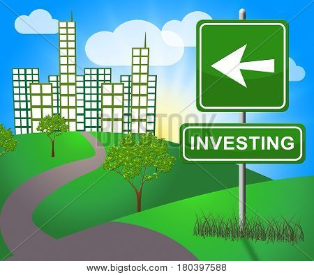 Investing Sign Indicates Return On Investment 3D Illustration