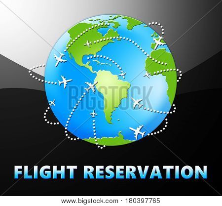 Flight Reservation Meaning Booking Flights 3D Illustration