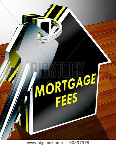 Mortgage Fees Displays Loan Charge 3D Rendering