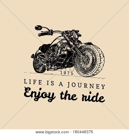 Vintage detailed custom motorcycle illustration. Life is a journey, enjoy the ride inspirational poster. Vector hand drawn chopper for MC sign, biker company label, garage logo.
