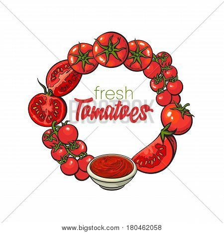 Round frame of ripe red tomatoes, salsa, ketchup bowl with place for text, sketch vector illustration isolated on white background. Round frame of hand drawn ripe tomatoes and sauce, place for text