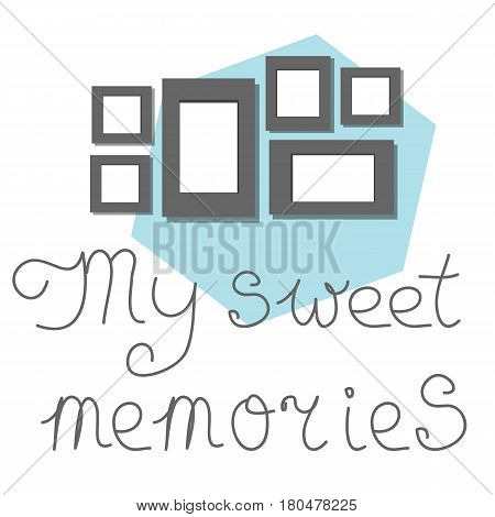 Photo frames with hand drown lettering My sweet memories. Vector vintage Illustration.