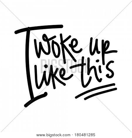 Quote on white - I woke up like this