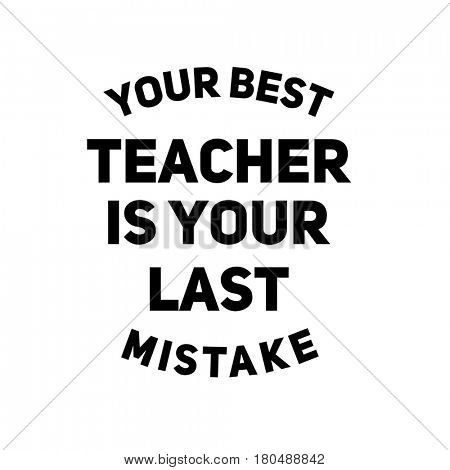 Quote on white - Your best teacher is your last mistake