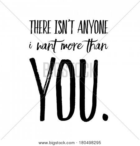 Quotes on white - There ins't anyone I want more than you