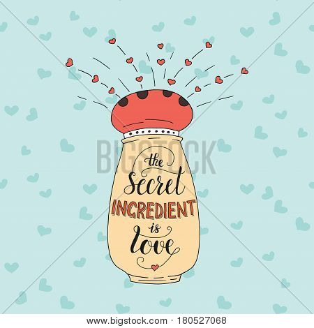 Unique lettering poster with a phrase The secret ingredient is love. Vector art. Trendy handwritten illustration for t-shirt design, notebook cover, poster for bakery shop and cafe.