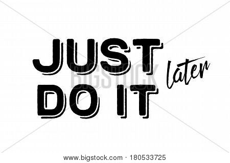 Just do it later. Stylish greeting card poster motivation black text Word modern brush white background isolated. T-shirt print