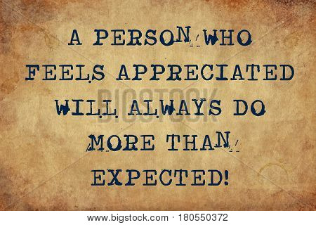 Inspiring motivation quote with typewriter text a person feels appreciated will always do more than expected. Distressed Old Paper with Typing image. poster