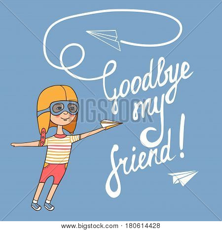 Goodbye my friend. Writing with a brush by hand on blue background. The young driver wearing helmet with a paper airplane. Vector illustration in retro style.