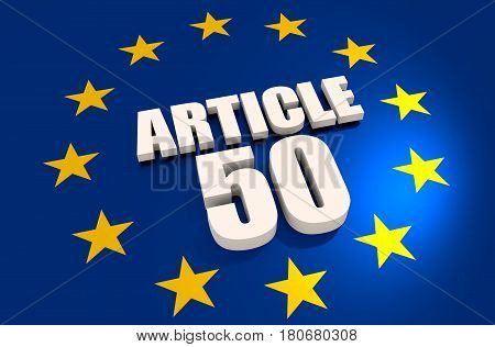 United Kingdom exit from Europe relative image. Brexit named politic process. Britain and European Union relationships. 3D rendering. Article 50 text
