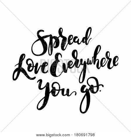 Spread love everywhere you go. Black, white brush letters. Modern, stylish hand drawn lettering. Quote. Hand-painted inscription. Calligraphy poster, typography. Valentine's Day. Vintage illustration.