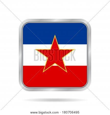 National flag of Yugoslavia. Shiny metallic gray square button with shadow.