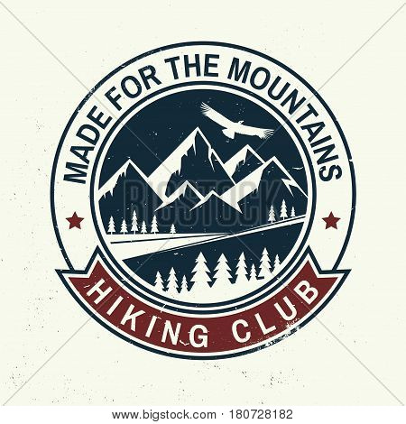 Made for the mountain. Hiking club vintage design. Mountains related typographic quote. Vector illustration. Concept for shirt or logo, print, stamp, tee.