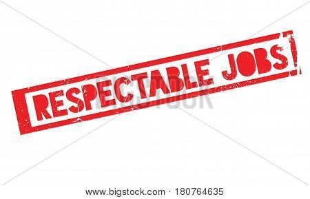 Respectable Jobs rubber stamp. Grunge design with dust scratches. Effects can be easily removed for a clean, crisp look. Color is easily changed.
