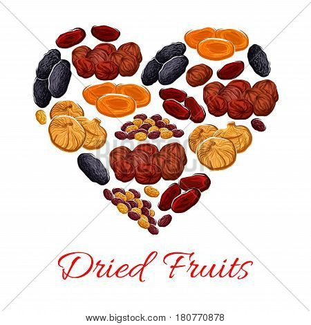 Dried fruits heart poster of vector raisins, prunes and dried apricots, dates, figs and cherry. Healthy food for dessert snacks and confectionery design
