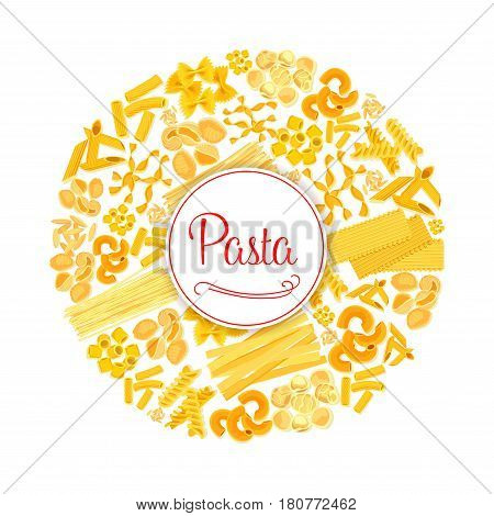 Italian pasta poster of traditional macaroni and spaghetti, pappardelle or penne and lasagna. Vector Italy cuisine tagliatelli or fettuccine and ravioli, konkiloni noodle and bucatini or tortiglioni
