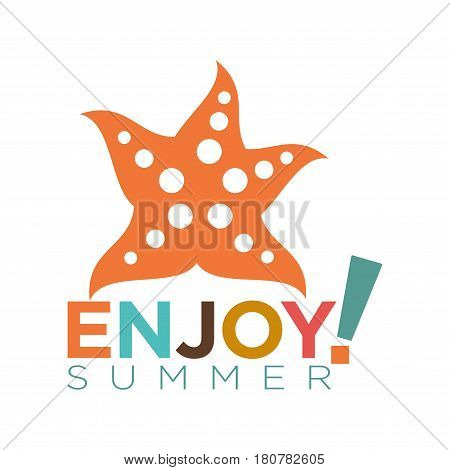 Enjoy summer template template logotype isolated on white. Vector illustration in flat design of ruddy starfish with light spots and colorful inscription below. Holidays celebrating concept.