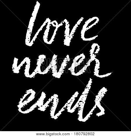 Love Never Ends. Hand Drawn Romantic Phrase. Chalk Texture Illustration. Chalk Calligraphy. Romantic