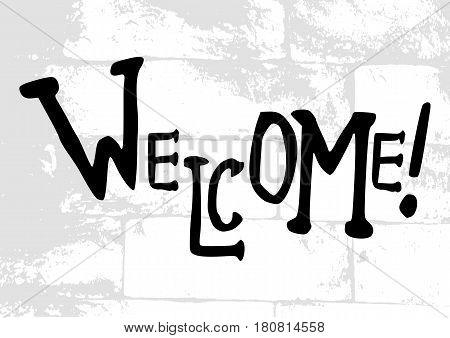 Salutatory card with stylized caption Welcome in grunge style on pale brick masonry background. Vector illustration