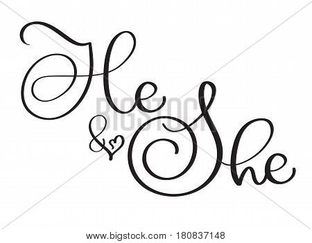 He and She text on white background. Hand drawn vintage Calligraphy lettering Vector illustration EPS10.