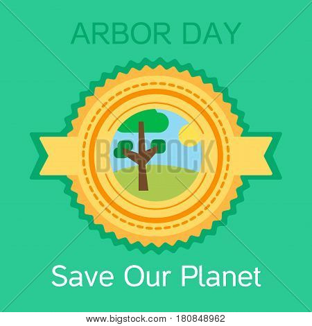 Save Our Planet Sticker. Arbor Day Greeting for sticker banner and flyer. Vector