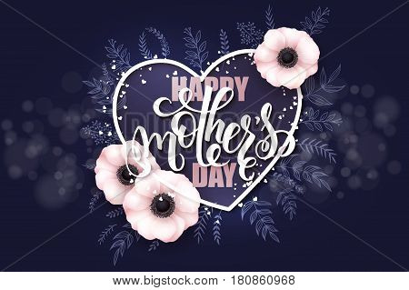vector hand drawn mothers day greeting card with blooming anemone flowers, heart shaped frame, hand lettering quote - happy mother's day and luminosity flares.