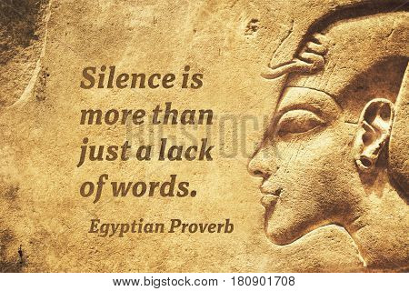 Silence is more than just a lack of words - ancient Egyptian Proverb citation