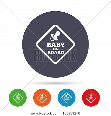 Baby on board sign icon. Infant in car caution symbol. Baby pacifier nipple. Round colourful buttons with flat icons. Vector