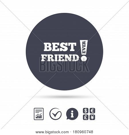 Best friend ever sign icon. Award symbol. Exclamation mark. Report document, information and check tick icons. Currency exchange. Vector