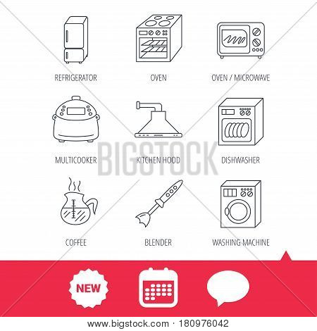 Microwave oven, washing machine and blender icons. Refrigerator fridge, dishwasher and multicooker linear signs. Coffee icon. New tag, speech bubble and calendar web icons. Vector
