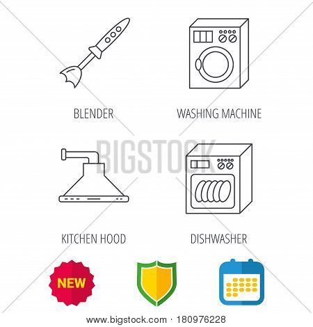 Dishwasher, washing machine and blender icons. Kitchen hood linear sign. Shield protection, calendar and new tag web icons. Vector