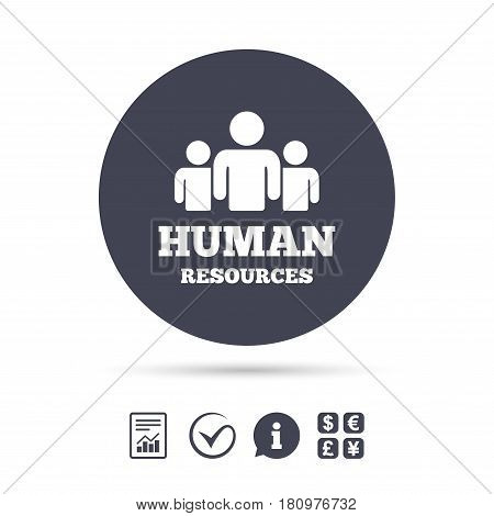Human resources sign icon. HR symbol. Workforce of business organization. Group of people. Report document, information and check tick icons. Currency exchange. Vector