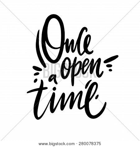 Once Open A Time. Hand Drawn Vector Lettering. Modern Brush Calligraphy. Isolated On White Backgroun
