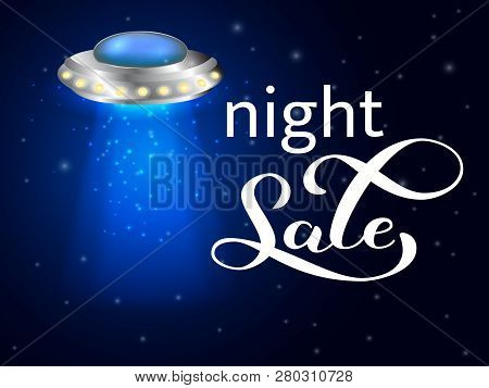 Flying Saucer With Ray Of Light. Night Sale Lettering. Vector Illustration.