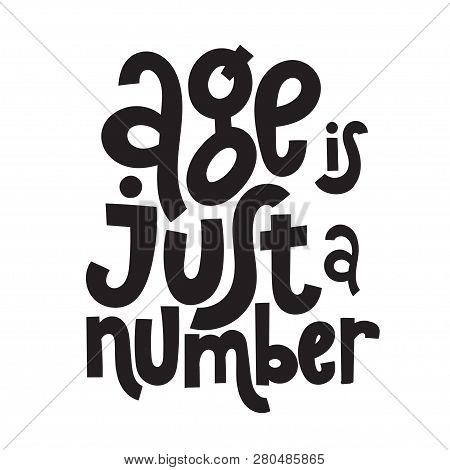 Age Is Just A Number - Funny, Comical Birthday Slogan Stylized Typography. Social Media, Poster, Car