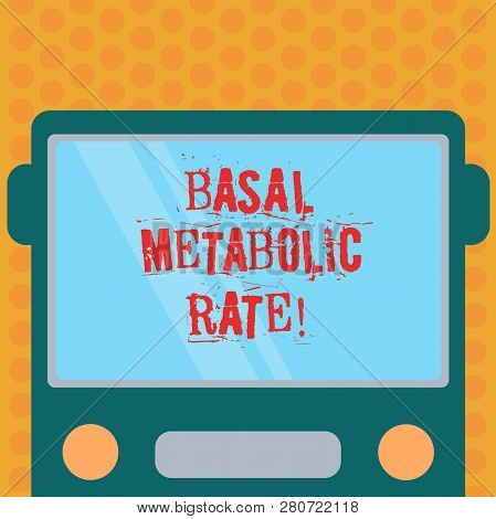 Writing note showing Basal Metabolic Rate. Business photo showcasing Minimum energy level require to sustain vital function Drawn Flat Front View of Bus with Blank Color Window Shield Reflecting. poster