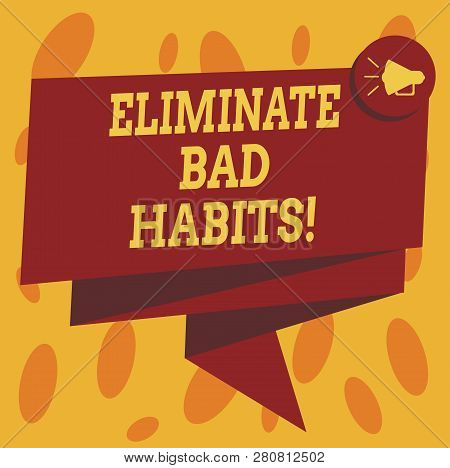 Writing note showing Eliminate Bad Habits. Business photo showcasing To stop a routine bad, behaviour or addiction Folded 3D Ribbon Sash Megaphone Speech Bubble photo for Celebration. poster