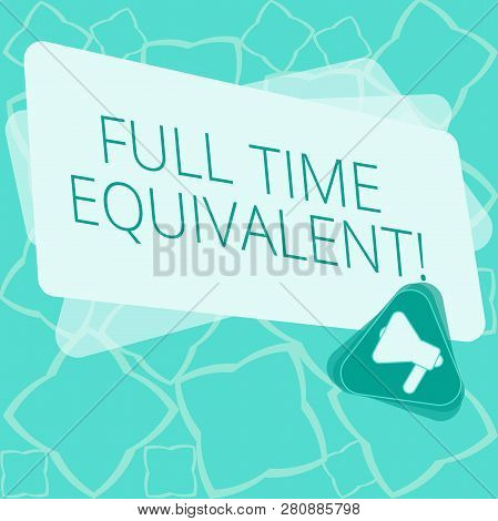 Word writing text Full Time Equivalent. Business concept for Unit that indicates the workload of an employed demonstrating Megaphone Inside Triangle and Blank Color Rectangle for Announcement. poster