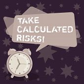 Handwriting text writing Take Calculated Risks. Concept meaning chance taken after careful valuation of the outcome Blank Rectangular Color Speech Bubble Overlay and Analog Alarm Clock. poster
