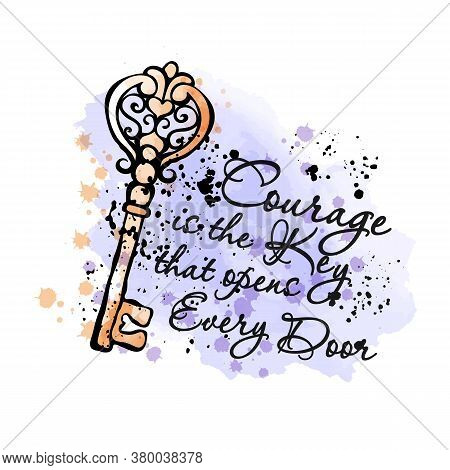 Art Print For Clothes And Fabrics. Trendy Ink And Watercolor Style. Key. Text. Courage Is The Key Th